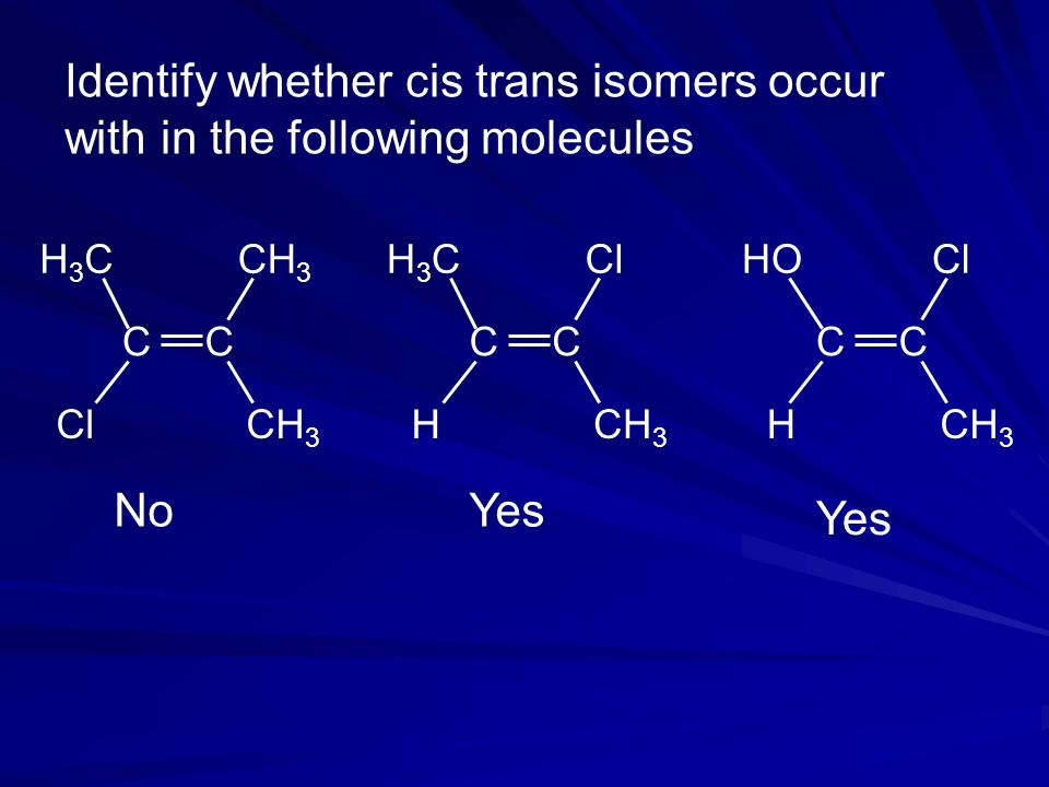 Identify whether cis trans isomers occur with in the following molecules