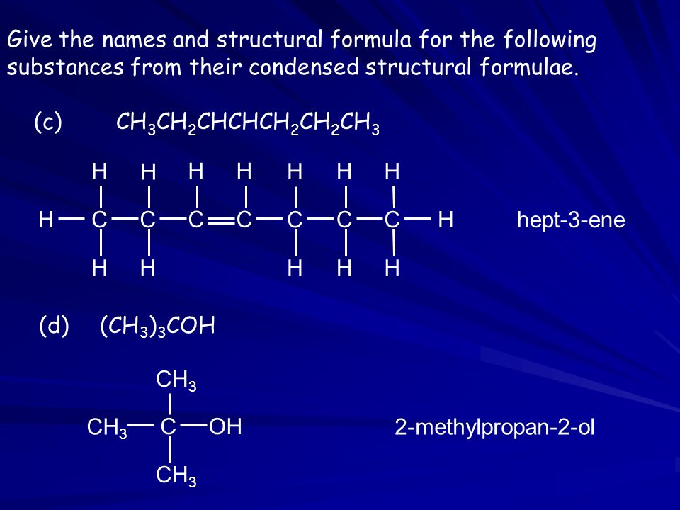 Give the names and structural formula for the following substances from their condensed structural formulae.