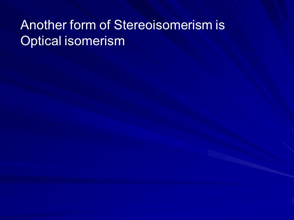 Another form of Stereoisomerism is Optical isomerism
