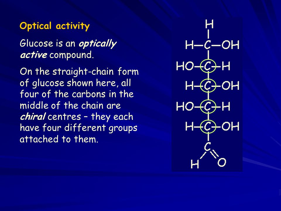 Optical activity Glucose is an optically active compound.