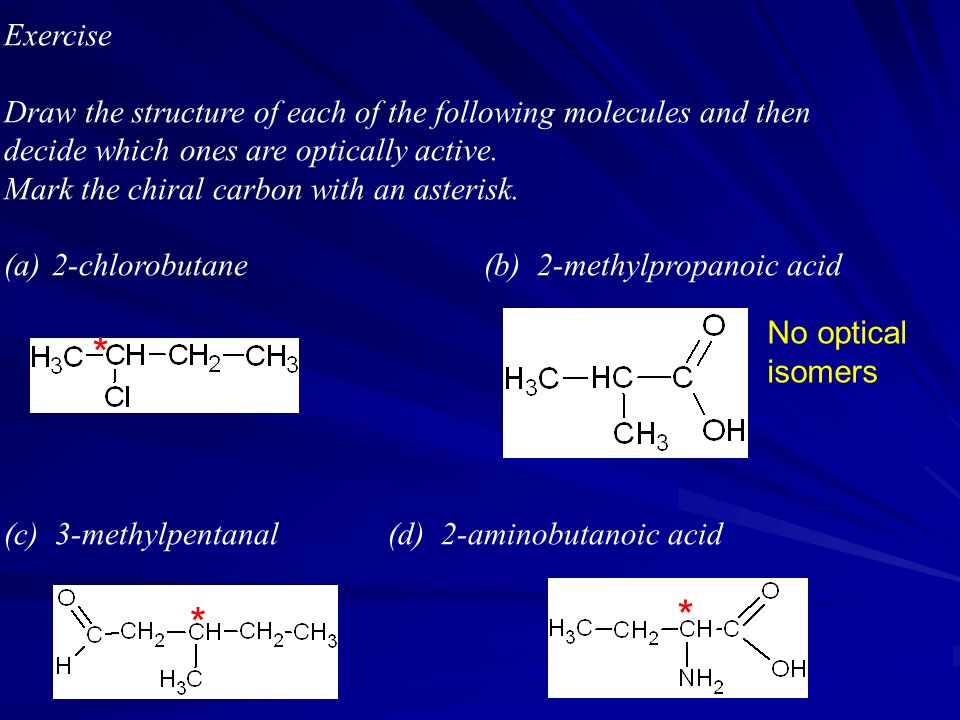 Exercise Draw the structure of each of the following molecules and then. decide which ones are optically active.