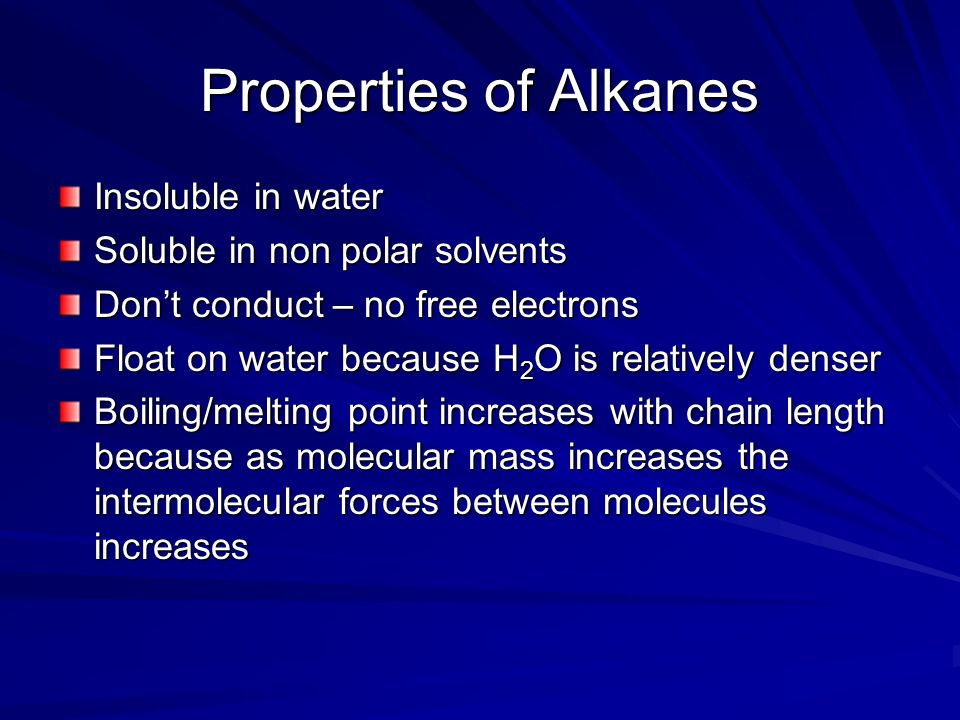 Properties of Alkanes Insoluble in water Soluble in non polar solvents
