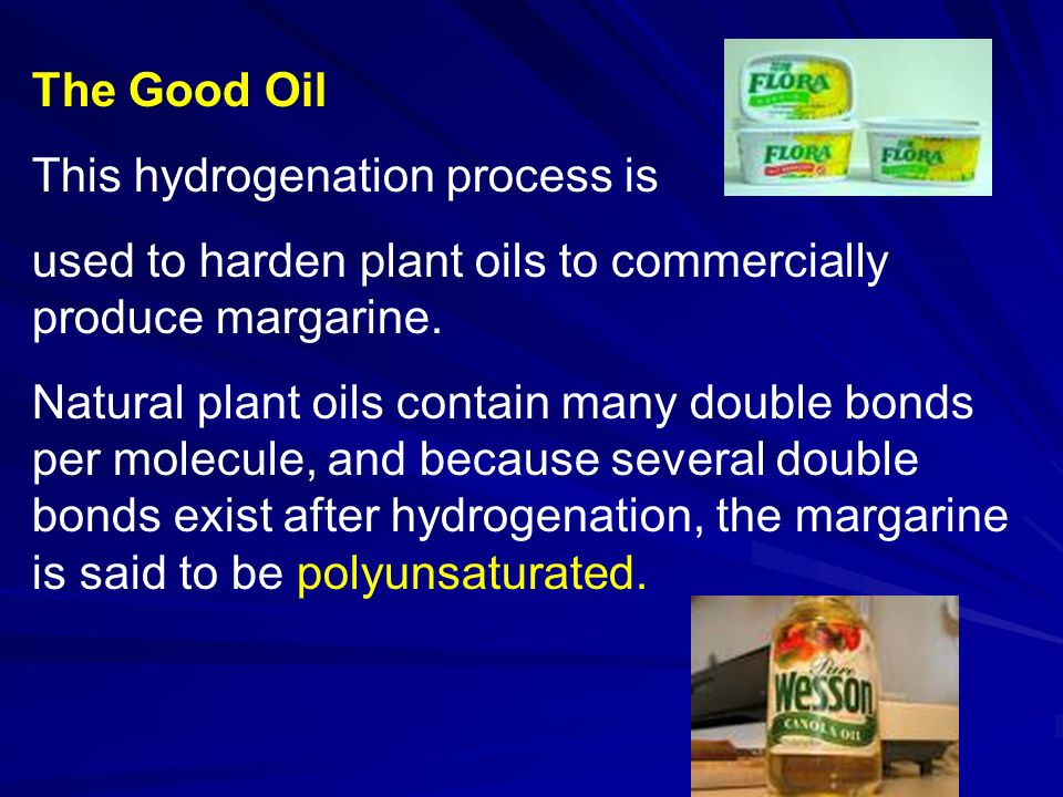 The Good Oil This hydrogenation process is. used to harden plant oils to commercially produce margarine.