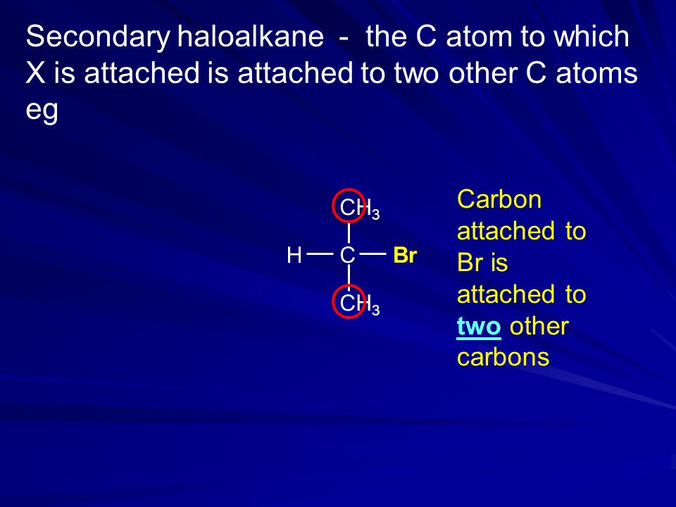 Secondary haloalkane - the C atom to which X is attached is attached to two other C atoms