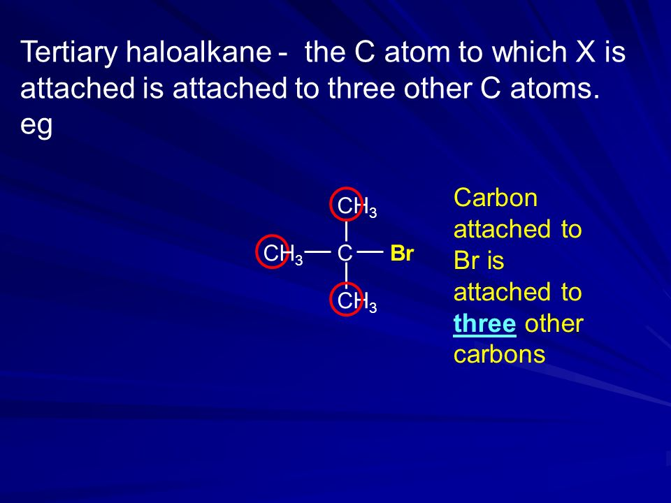 Tertiary haloalkane - the C atom to which X is attached is attached to three other C atoms.