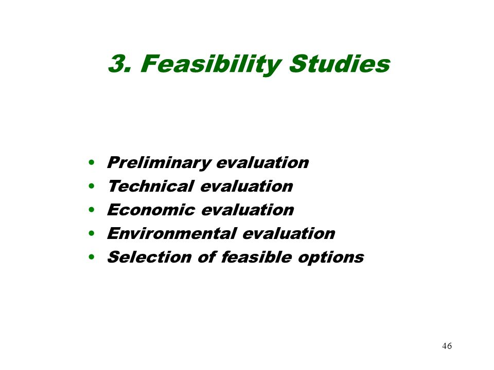3. Feasibility Studies Preliminary evaluation Technical evaluation