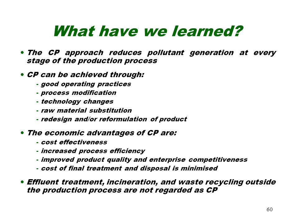 What have we learned The CP approach reduces pollutant generation at every stage of the production process.