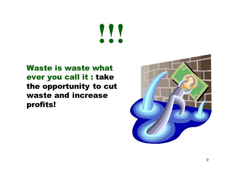 !!! Waste is waste what ever you call it : take the opportunity to cut waste and increase profits!