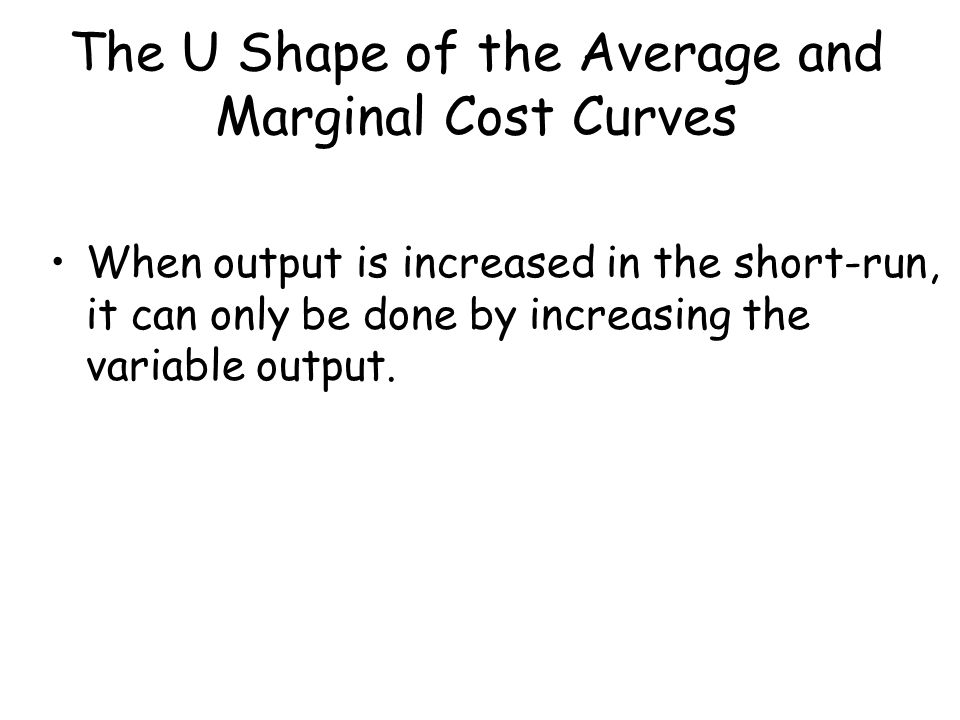 The U Shape of the Average and Marginal Cost Curves