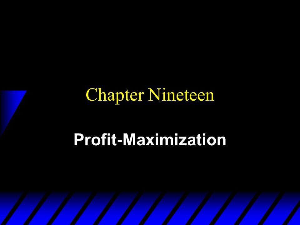 Chapter Nineteen Profit-Maximization