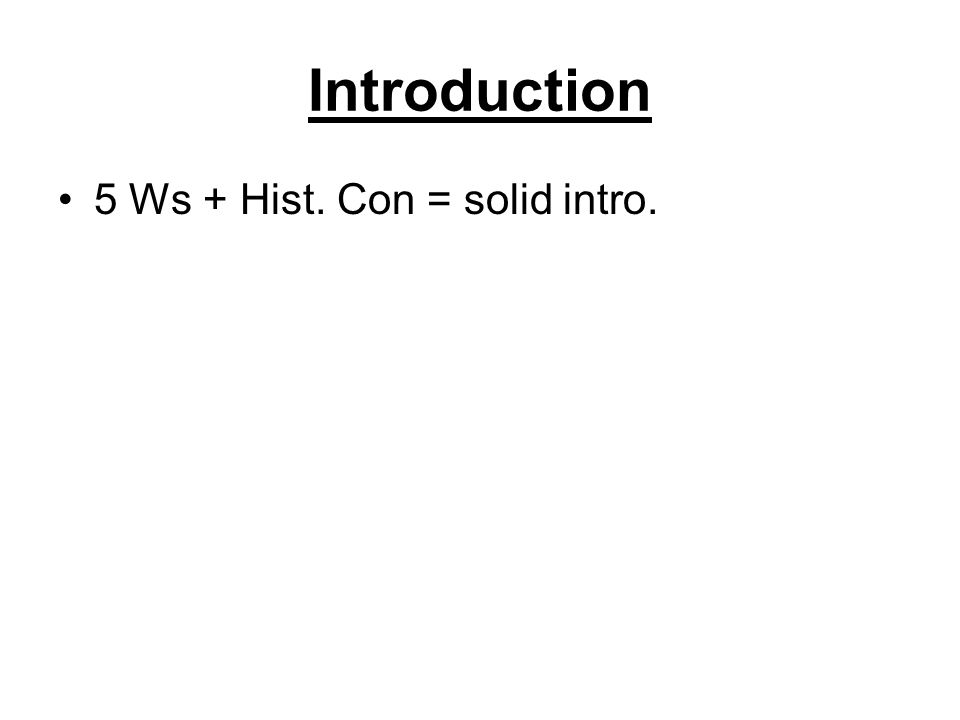 Introduction 5 Ws + Hist. Con = solid intro.