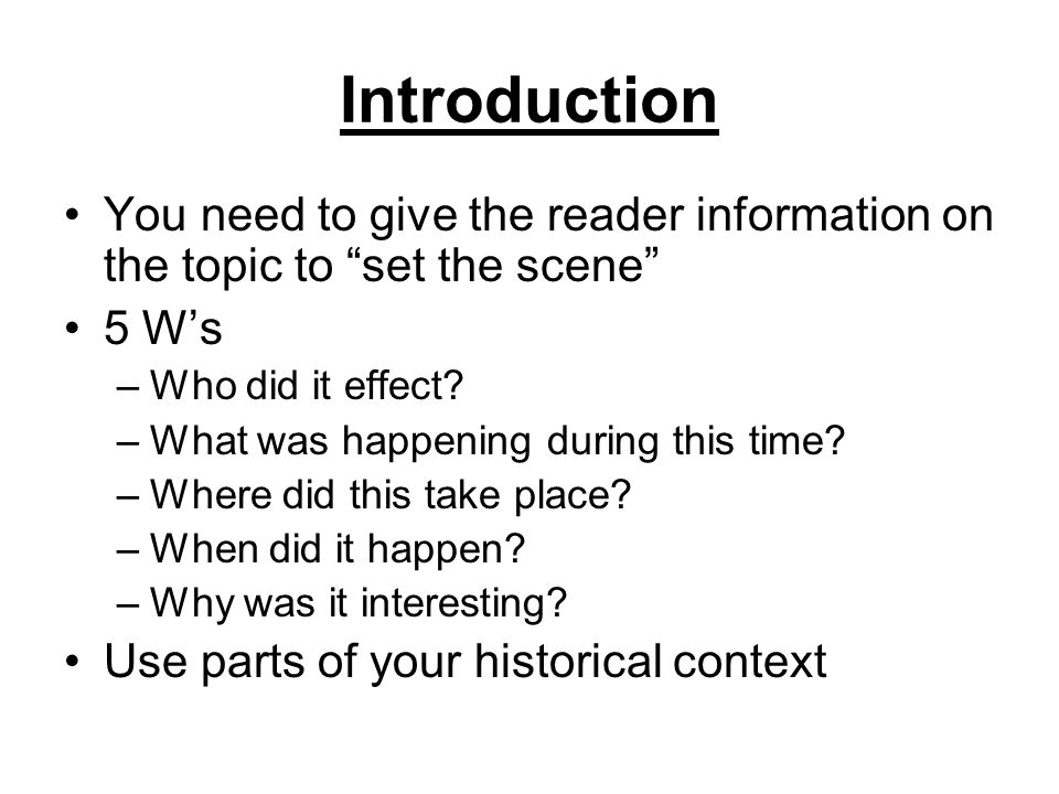 Introduction You need to give the reader information on the topic to set the scene 5 W's. Who did it effect