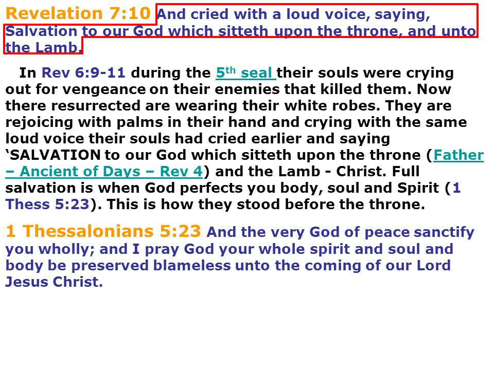 Revelation 7:10 And cried with a loud voice, saying, Salvation to our God which sitteth upon the throne, and unto the Lamb.