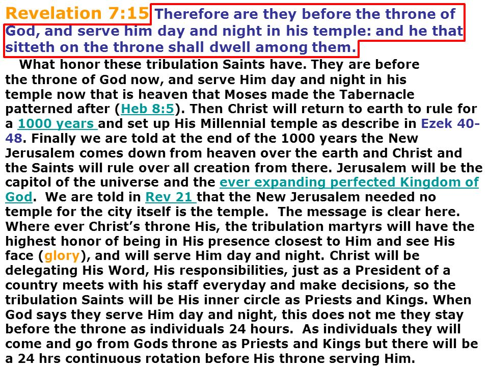 Revelation 7:15 Therefore are they before the throne of God, and serve him day and night in his temple: and he that sitteth on the throne shall dwell among them.