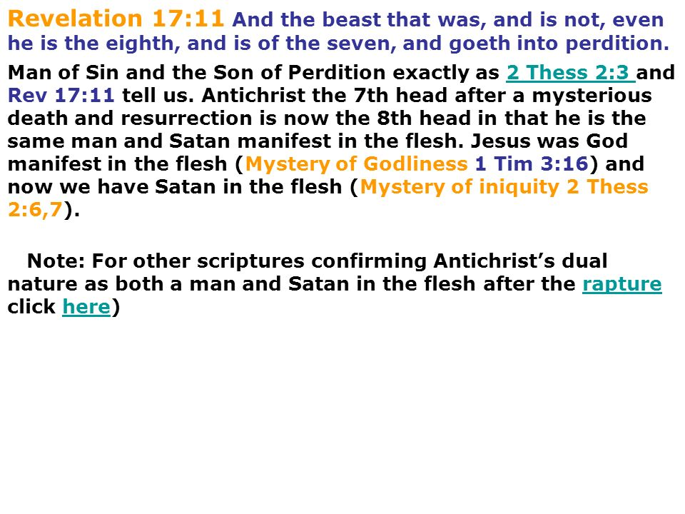 Revelation 17:11 And the beast that was, and is not, even he is the eighth, and is of the seven, and goeth into perdition.