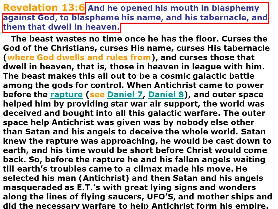 Revelation 13:6 And he opened his mouth in blasphemy against God, to blaspheme his name, and his tabernacle, and them that dwell in heaven.