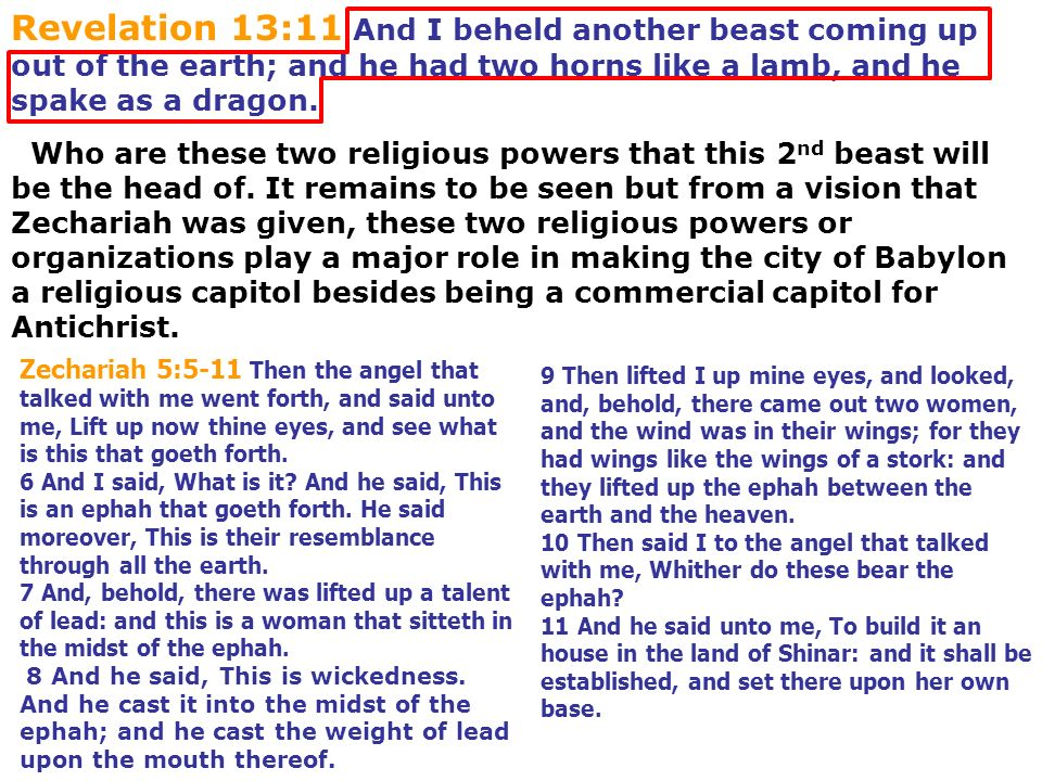 Revelation 13:11 And I beheld another beast coming up out of the earth; and he had two horns like a lamb, and he spake as a dragon.