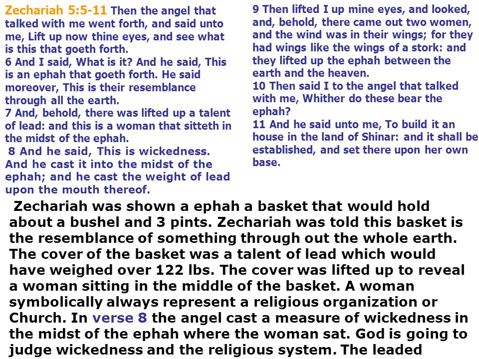 Zechariah 5:5-11 Then the angel that talked with me went forth, and said unto me, Lift up now thine eyes, and see what is this that goeth forth.