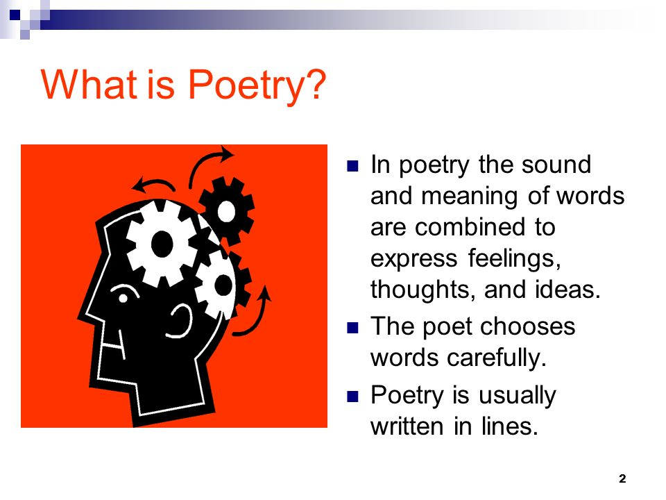 What is Poetry In poetry the sound and meaning of words are combined to express feelings, thoughts, and ideas.
