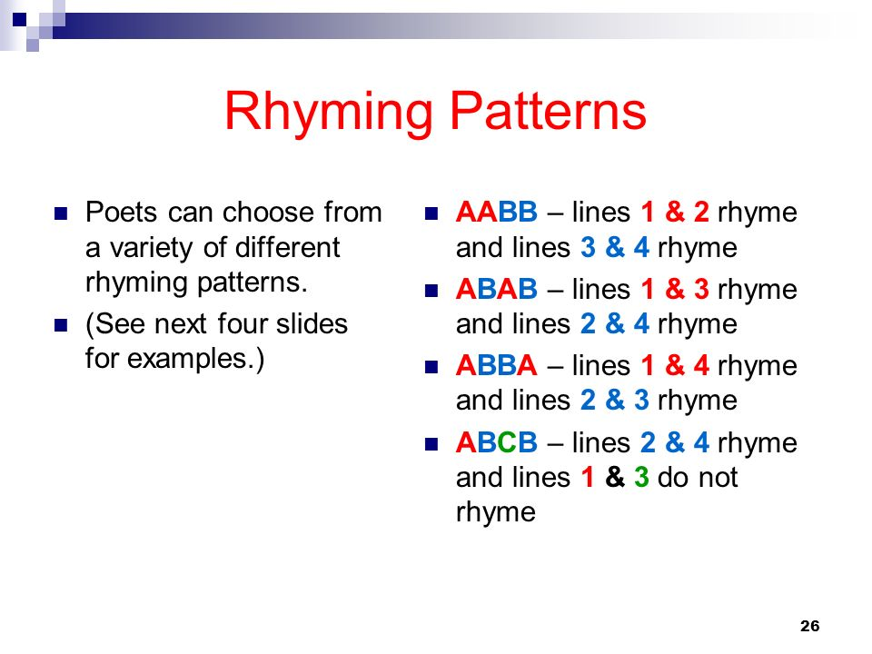 Rhyming Patterns Poets can choose from a variety of different rhyming patterns. (See next four slides for examples.)
