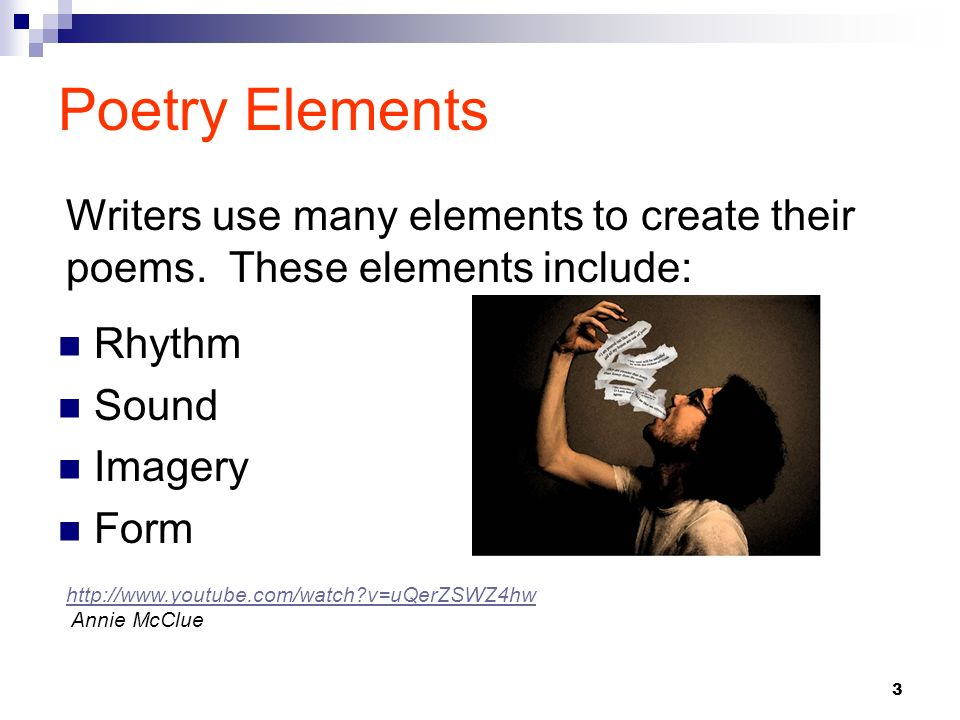 Poetry Elements Writers use many elements to create their poems. These elements include: Rhythm. Sound.