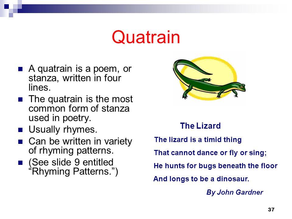 Quatrain A quatrain is a poem, or stanza, written in four lines.