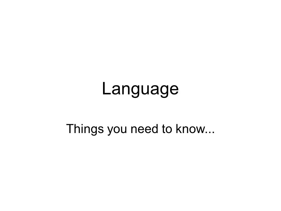 Language Things you need to know...