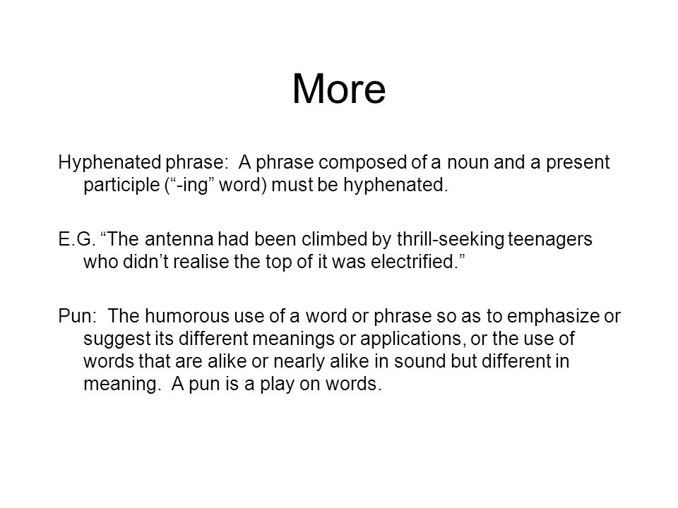 More Hyphenated phrase: A phrase composed of a noun and a present participle ( -ing word) must be hyphenated.