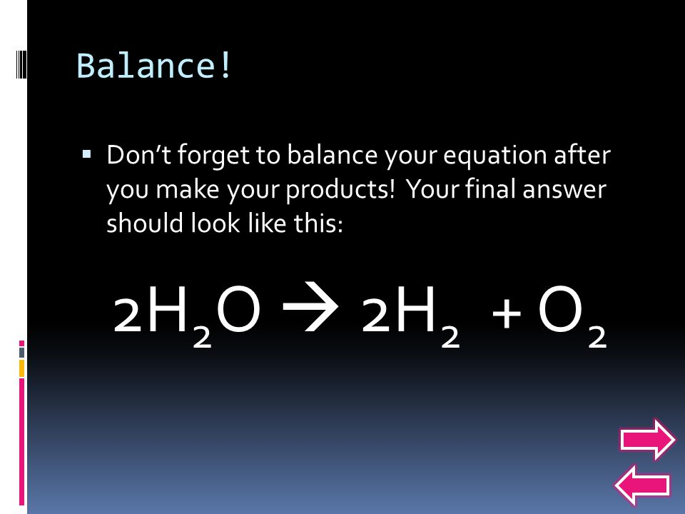 Balance! Don't forget to balance your equation after you make your products! Your final answer should look like this: