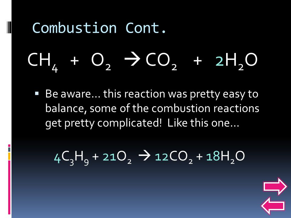 CH4 + O2  CO2 + 2H2O Combustion Cont. 4C3H9 + 21O2  12CO2 + 18H2O