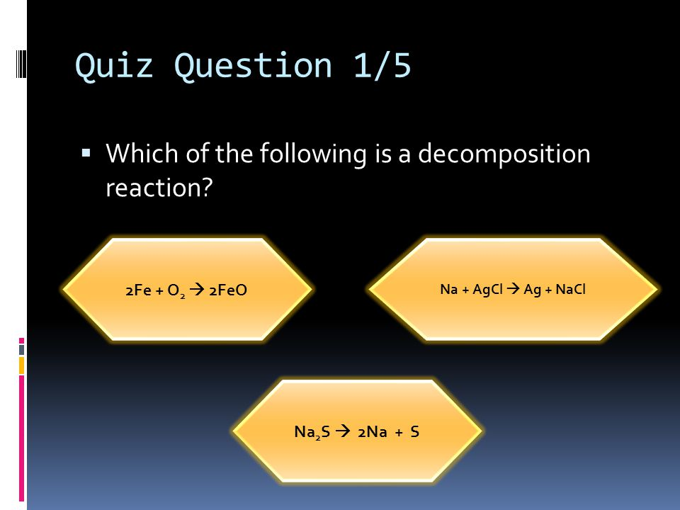 Quiz Question 1/5 Which of the following is a decomposition reaction