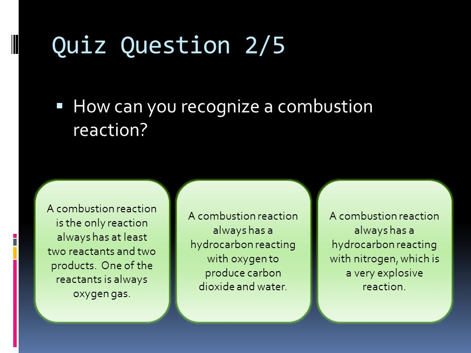 Quiz Question 2/5 How can you recognize a combustion reaction