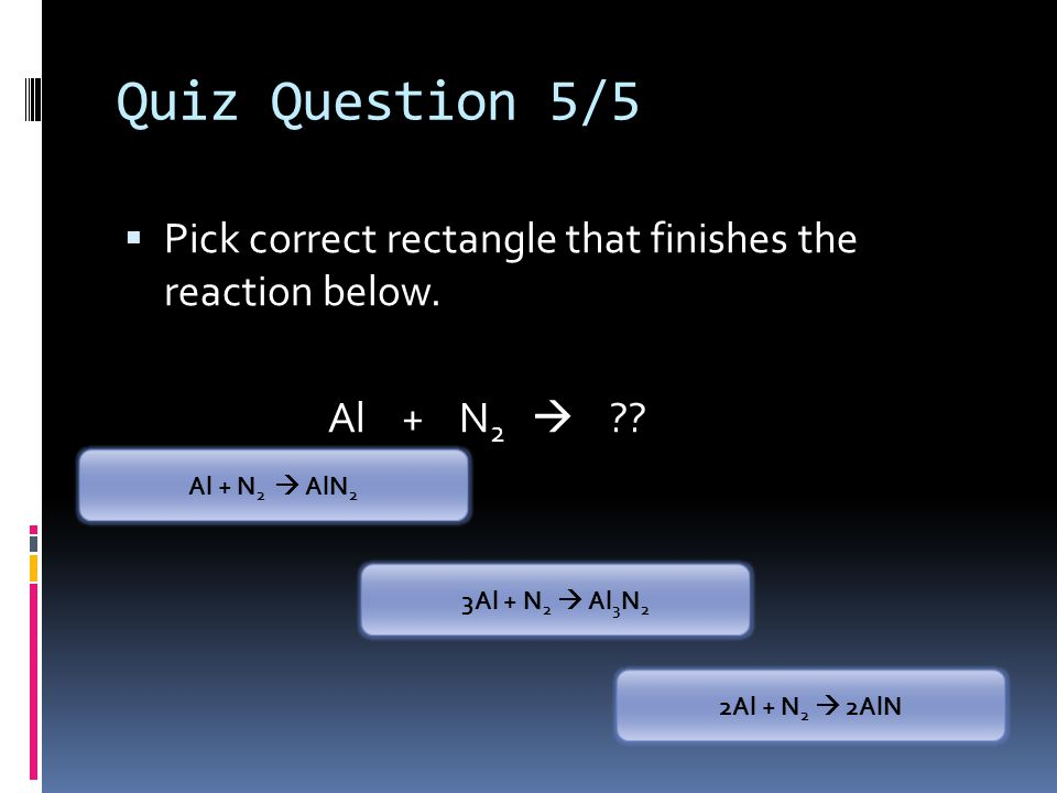 Quiz Question 5/5 Pick correct rectangle that finishes the reaction below. Al + N2 