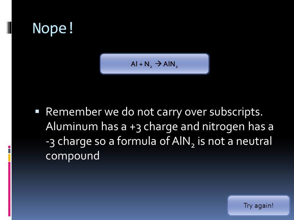 Nope! Al + N2  AlN2.