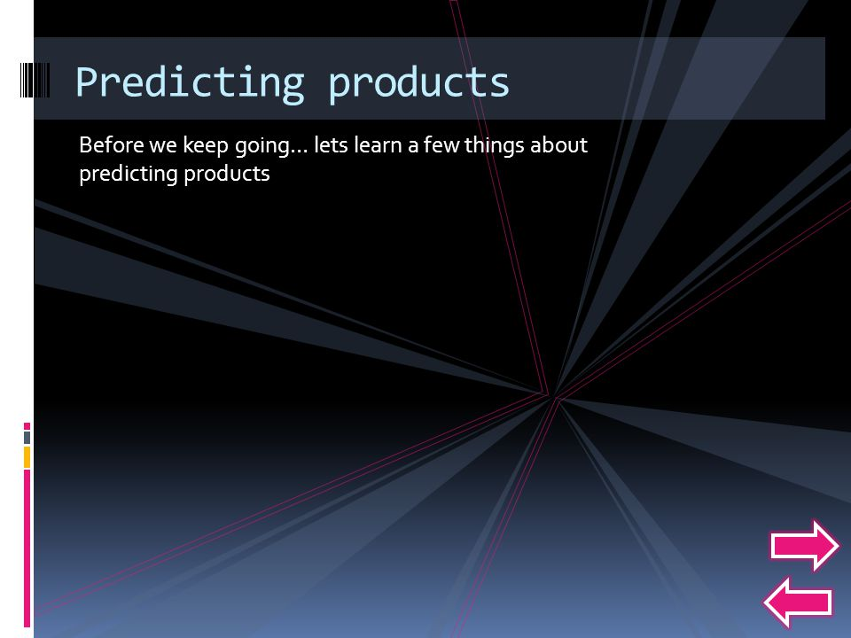 Predicting products Before we keep going… lets learn a few things about predicting products