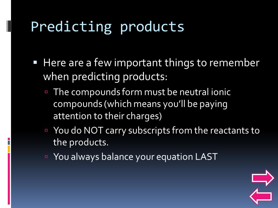 Predicting products Here are a few important things to remember when predicting products: