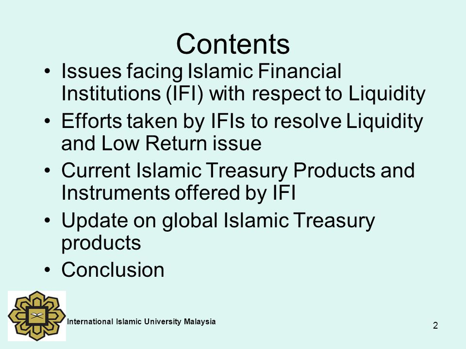 Contents Issues facing Islamic Financial Institutions (IFI) with respect to Liquidity.