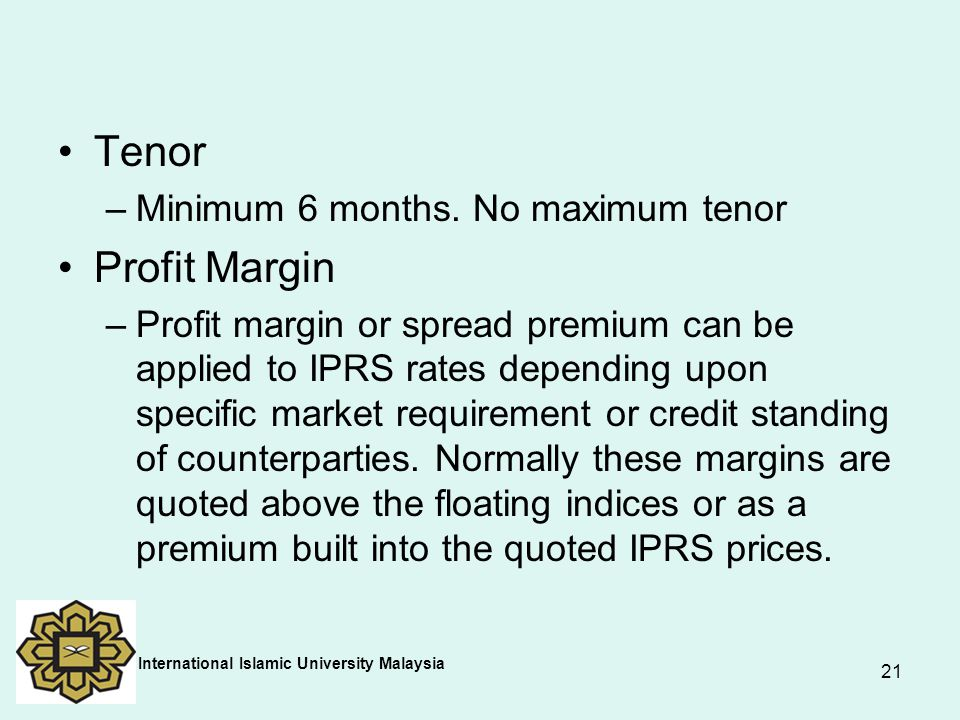 Tenor Profit Margin Minimum 6 months. No maximum tenor