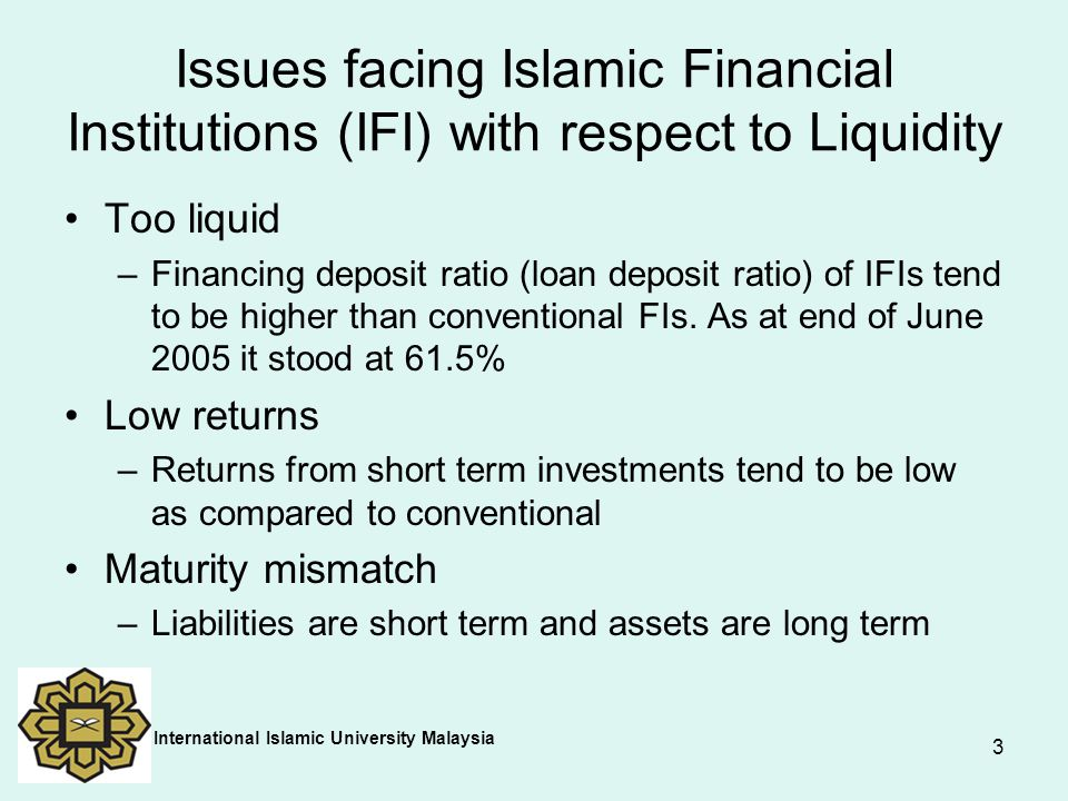 Issues facing Islamic Financial Institutions (IFI) with respect to Liquidity