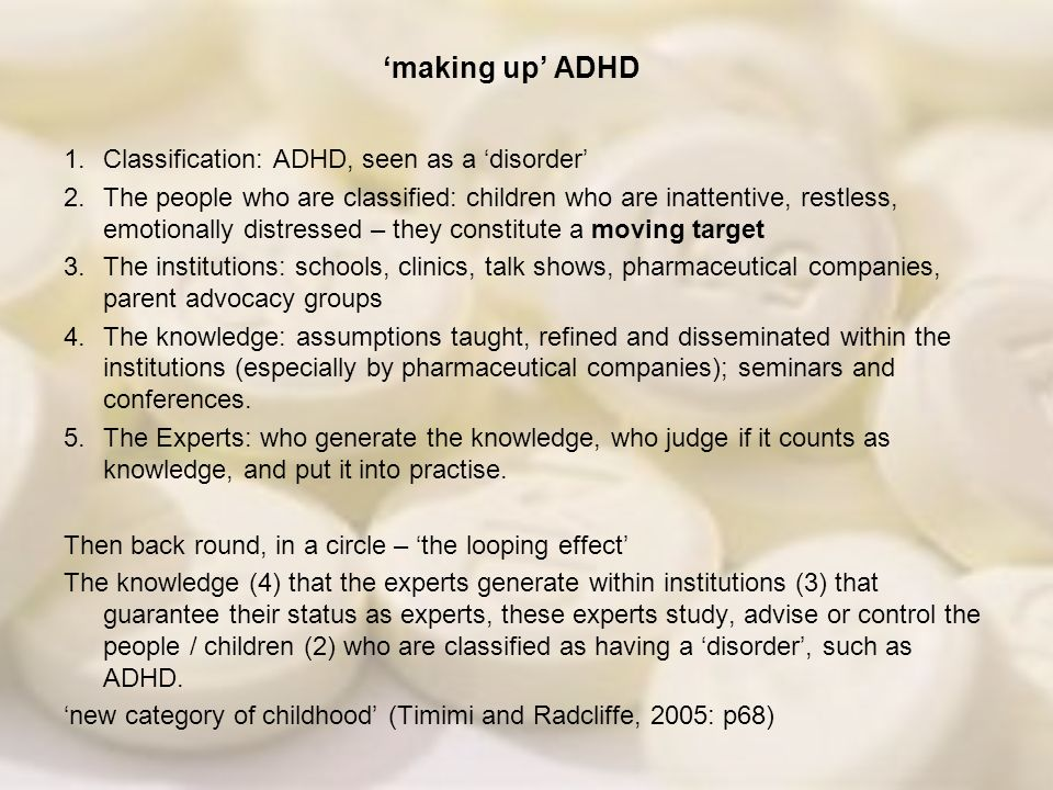 'making up' ADHD Classification: ADHD, seen as a 'disorder'