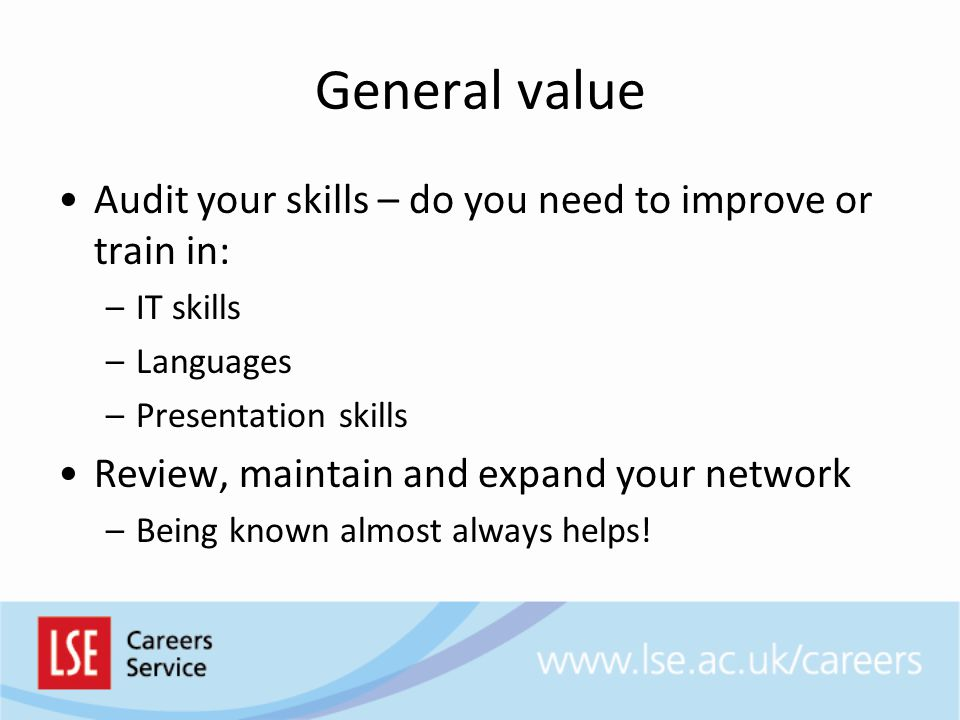 General value Audit your skills – do you need to improve or train in: