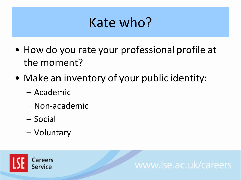 Kate who How do you rate your professional profile at the moment