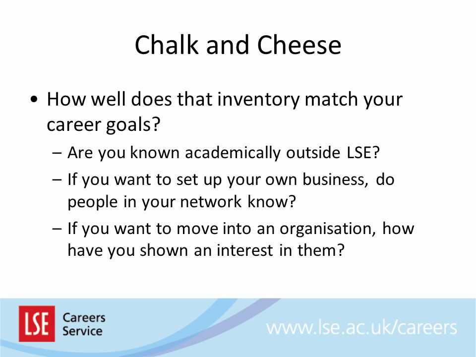 Chalk and Cheese How well does that inventory match your career goals