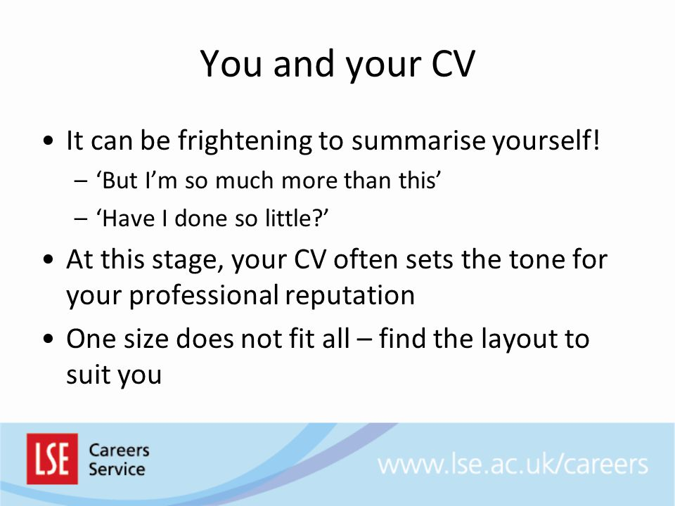 You and your CV It can be frightening to summarise yourself!