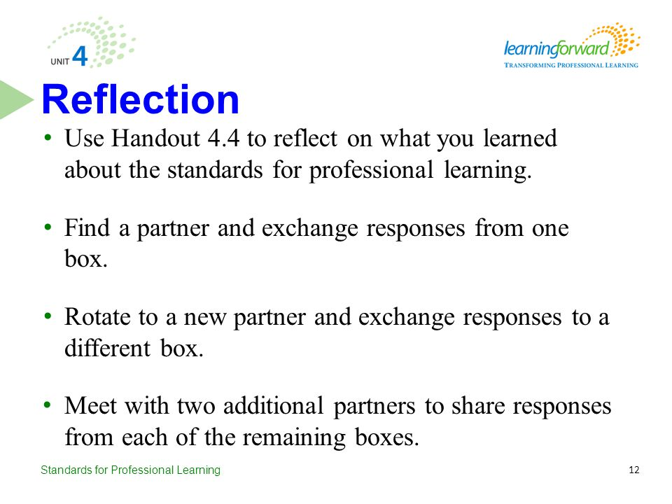 Reflection Use Handout 4.4 to reflect on what you learned about the standards for professional learning.