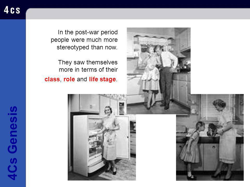 4Cs GenesisIn the post-war period people were much more stereotyped than now.
