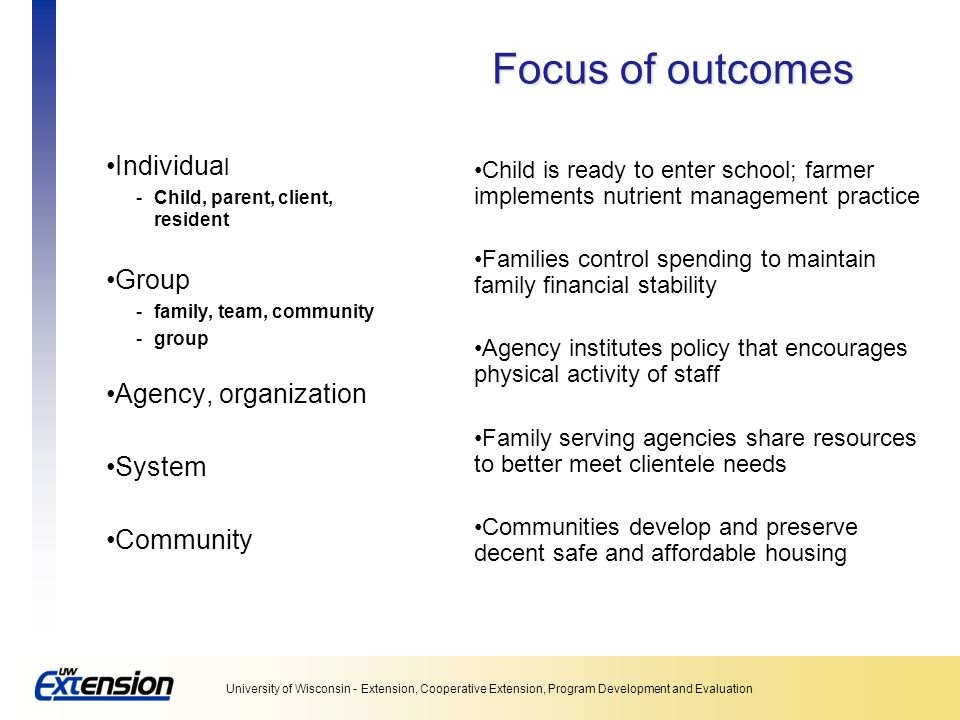 Focus of outcomes Individual Group Agency, organization System