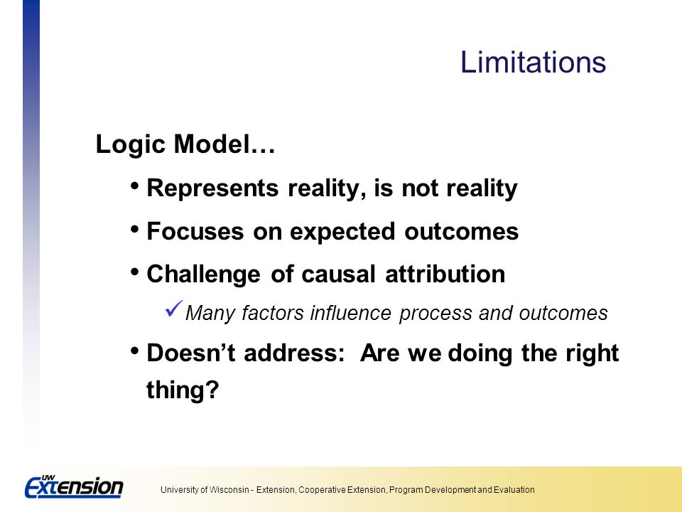 Limitations Logic Model… Represents reality, is not reality