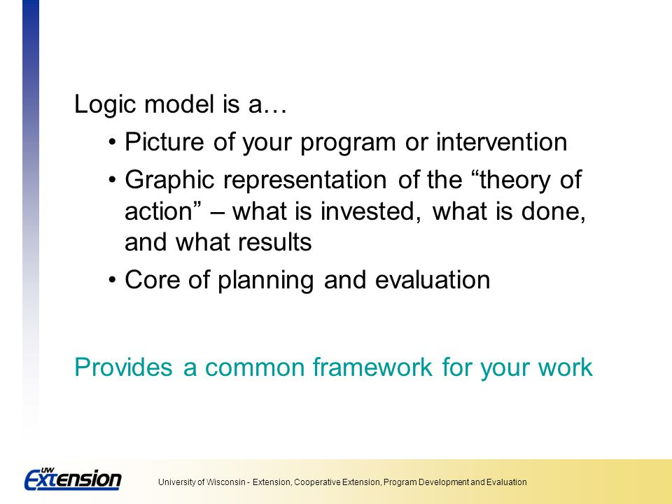 Logic model is a… Picture of your program or intervention.