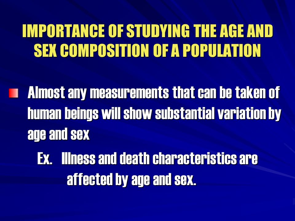 IMPORTANCE OF STUDYING THE AGE AND SEX COMPOSITION OF A POPULATION